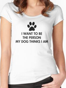 I want to be the person my dog thinks I am  Women's Fitted Scoop T-Shirt