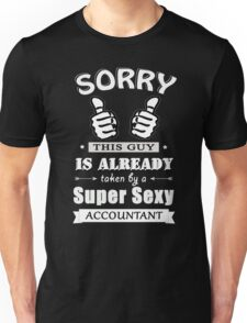 Sorry this guy is already taken by a super sexy accountant Unisex T-Shirt
