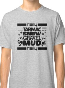 Rally – tarmac snow gravel mud (1) Classic T-Shirt