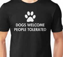 Dogs Welcome People Tolerated Saying Unisex T-Shirt