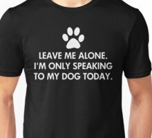 Leave me alone today Unisex T-Shirt