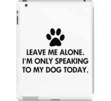 Leave me alone today Dog Saying iPad Case/Skin