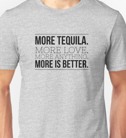 more tequila more love Unisex T-Shirt