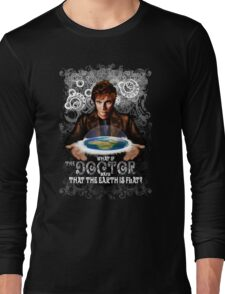 What if The Doctor says that the earth is FLAT? Long Sleeve T-Shirt