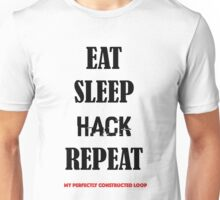 EAT SLEEP HACK REPEAT- MY PERFECTLY CONSTRUCTED LOOP Unisex T-Shirt
