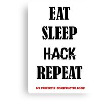 EAT SLEEP HACK REPEAT- MY PERFECTLY CONSTRUCTED LOOP Canvas Print