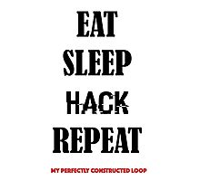 EAT SLEEP HACK REPEAT- MY PERFECTLY CONSTRUCTED LOOP Photographic Print