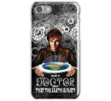What if The Doctor says that the earth is FLAT? iPhone Case/Skin