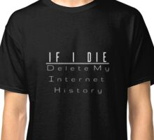 If I Die Delete My Internet History Funny T-Shirt Classic T-Shirt