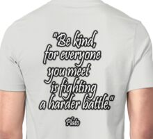PLATO, Kindness; Be kind, for everyone you meet is fighting a harder battle. Plato Unisex T-Shirt