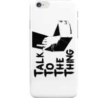 Talk to the Thing iPhone Case/Skin