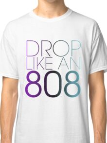DROP LIKE AN 808 Classic T-Shirt