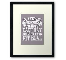 On average you in hale one liter of farts each day unless you own a pit bull Framed Print