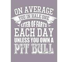 On average you in hale one liter of farts each day unless you own a pit bull Photographic Print