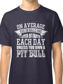 On average you in hale one liter of farts each day unless you own a pit bull Classic T-Shirt