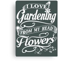 I love gardening from my head flowers Canvas Print