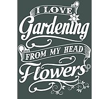 I love gardening from my head flowers Photographic Print