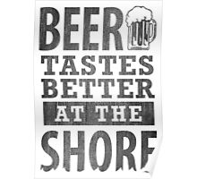 Beer Tastes Better At The Shore Poster