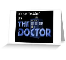 It's THE DOCTOR, not Dr. Who! Tell it like it is! Greeting Card