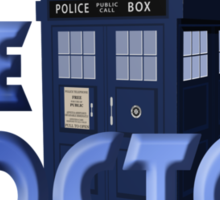 It's THE DOCTOR, not Dr. Who! Tell it like it is! Sticker