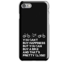 you can't buy happiness but you can buy a bike and that's pretty close! iPhone Case/Skin
