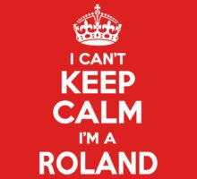 I can't keep calm, Im a ROLAND by icant