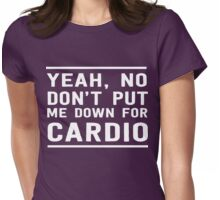 Yeah, no don't put me down for cardio Womens Fitted T-Shirt