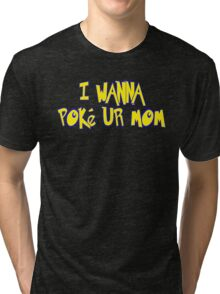 I Wanna Poke Ur Mom (Pokemon Parody) Tri-blend T-Shirt