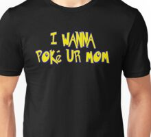 I Wanna Poke Ur Mom (Pokemon Parody) Unisex T-Shirt