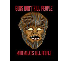 Guns Don't Kill People, Werewolves Kill People Photographic Print