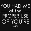 You had me at the proper use of you're by bravos