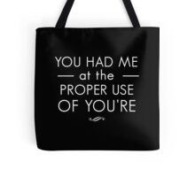 You had me at the proper use of you're Tote Bag