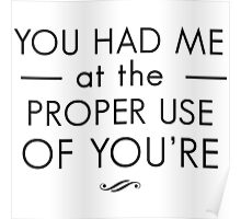 You had me at the proper use of you're Poster