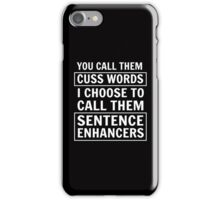You call them cuss words. I choose to call them sentence enhancers  iPhone Case/Skin