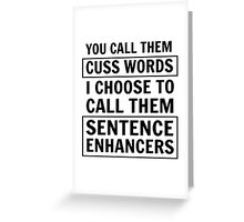 You call them cuss words. I choose to call them sentence enhancers  Greeting Card