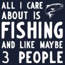All I care about is fishing and like maybe 3 people by bravos