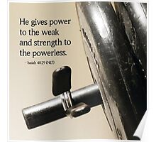 He Gives Strength To The Powerless Poster