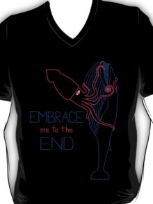 Embrace Me to the End T-Shirt
