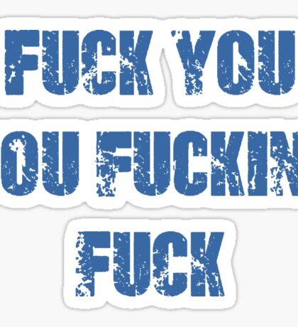 Fuck You You Fucking Fuck Sticker