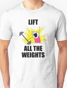 Lift all the weights! Unisex T-Shirt