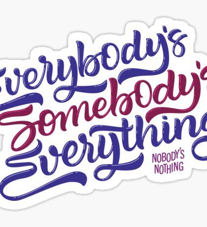 Everybody's Something Sticker