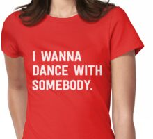 I wanna dance with somebody Womens Fitted T-Shirt