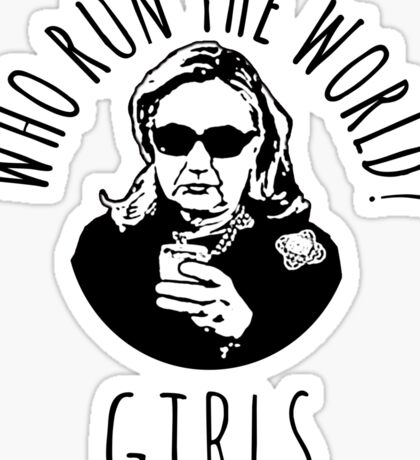 Hillary Clinton Who Run The World Sticker