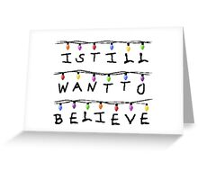 Believe In Stranger Things Greeting Card