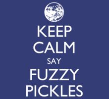 "Keep Calm Say, ""Fuzzy Pickles."" by fuzzynegi"