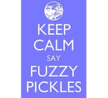 "Keep Calm Say, ""Fuzzy Pickles."" Photographic Print"