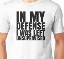 I Was Left Unsupervised - Black Text Unisex T-Shirt