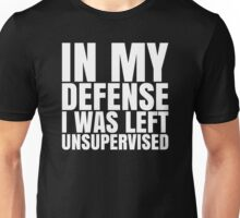 I Was Left Unsupervised - White Text Unisex T-Shirt