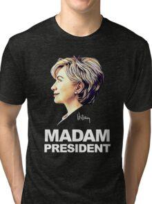 Hillary Clinton Madam President Tri-blend T-Shirt