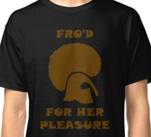 FRO'D For Her Pleasure Classic T-Shirt